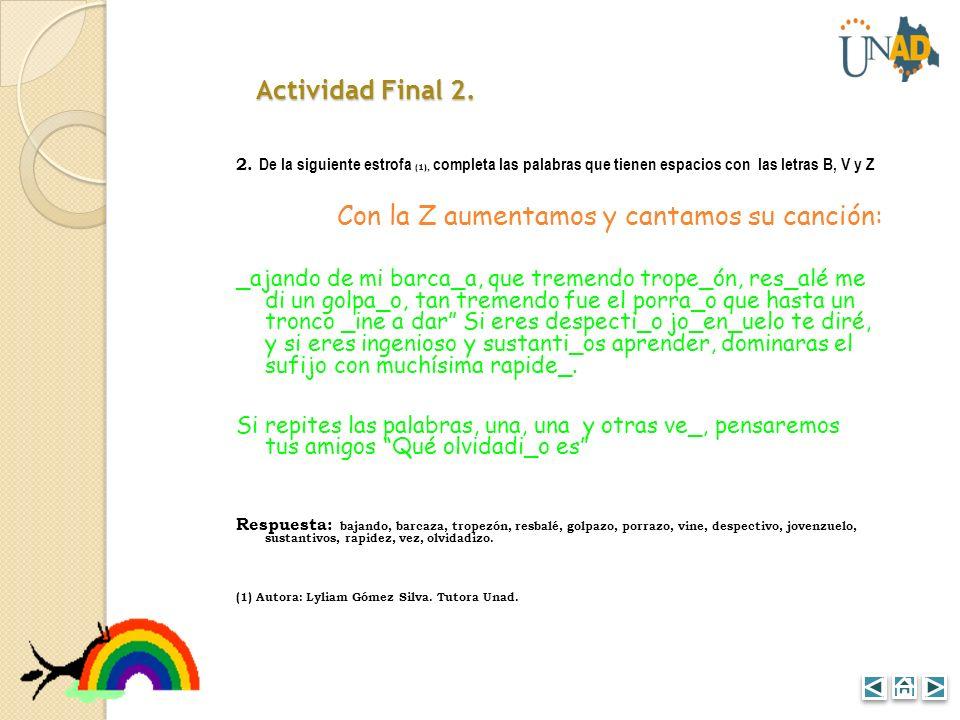 Actividad Final 2. 2. De la siguiente estrofa (1), completa las palabras que tienen espacios con las letras B, V y Z Con la Z aumentamos y cantamos su