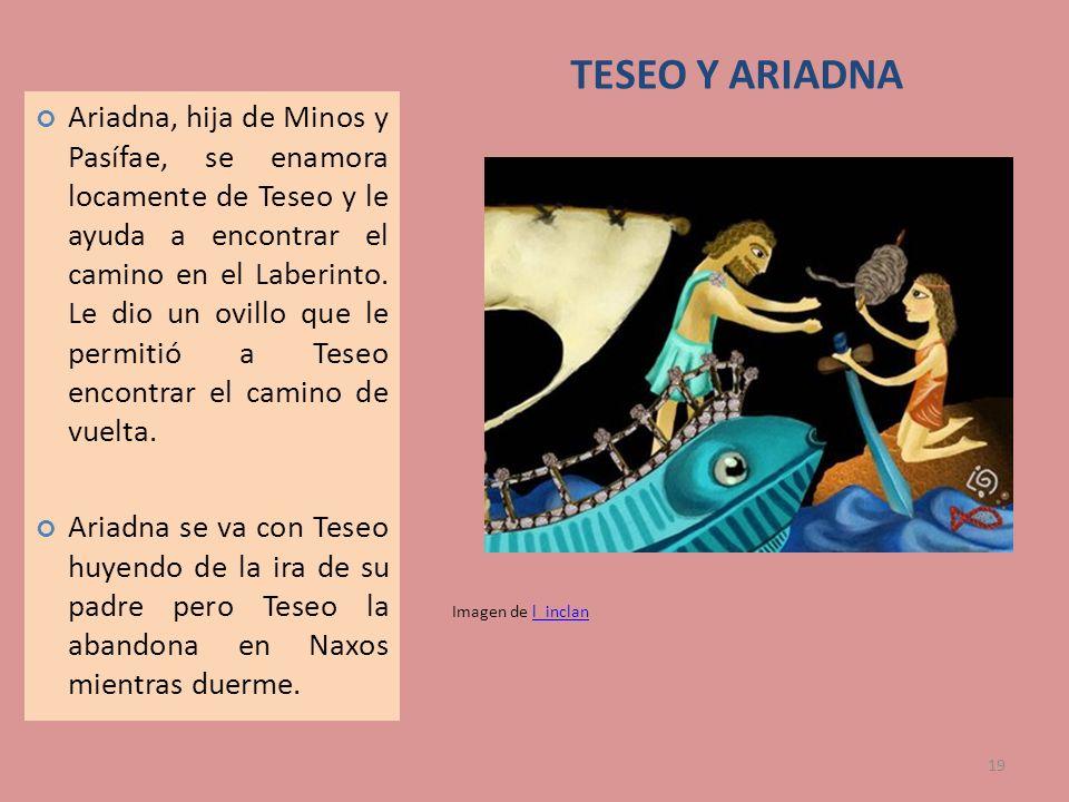 19 Imagen de l_inclanl_inclan Ariadna, hija de Minos y Pasífae, se enamora locamente de Teseo y le ayuda a encontrar el camino en el Laberinto. Le dio