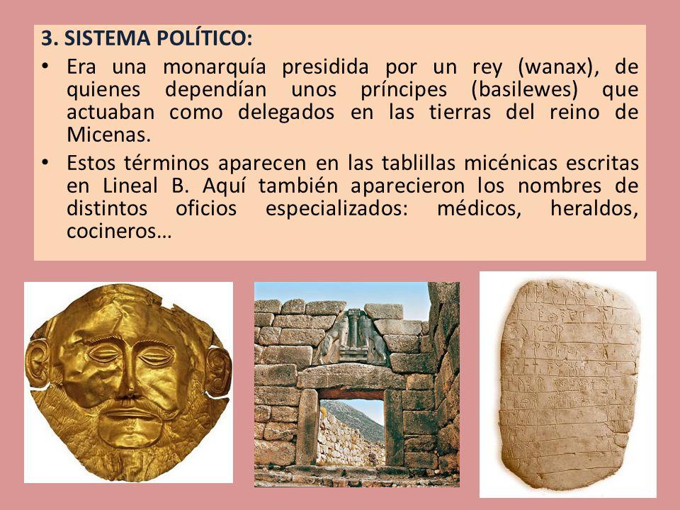 3. SISTEMA POLÍTICO: Era una monarquía presidida por un rey (wanax), de quienes dependían unos príncipes (basilewes) que actuaban como delegados en la