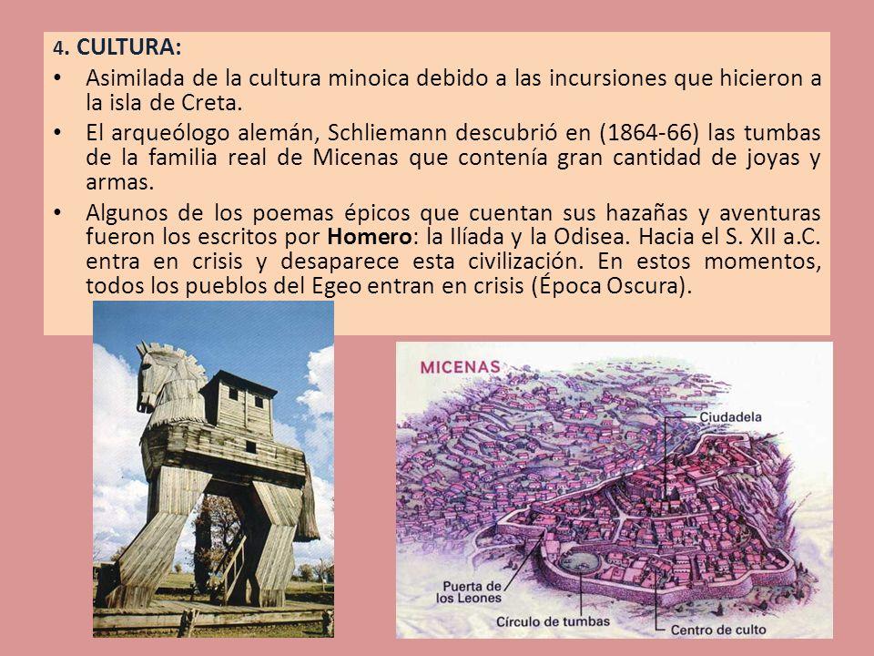 4. CULTURA: Asimilada de la cultura minoica debido a las incursiones que hicieron a la isla de Creta. El arqueólogo alemán, Schliemann descubrió en (1