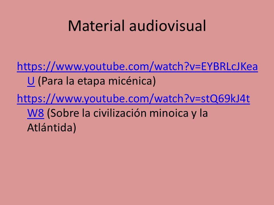 Material audiovisual https://www.youtube.com/watch?v=EYBRLcJKea Uhttps://www.youtube.com/watch?v=EYBRLcJKea U (Para la etapa micénica) https://www.you