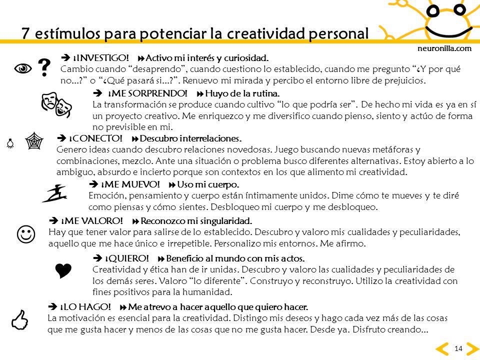neuronilla.com 14 7 estímulos para potenciar la creatividad personal ¡ME SORPRENDO! Huyo de la rutina. La transformación se produce cuando cultivo lo