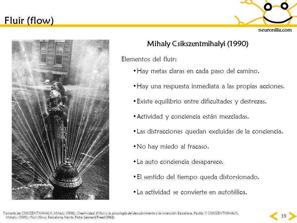neuronilla.com 19 Fluir (flow) Mihaly Csikszentmihalyi (1990) Hay metas claras en cada paso del camino. Elementos del fluir: Hay una respuesta inmedia