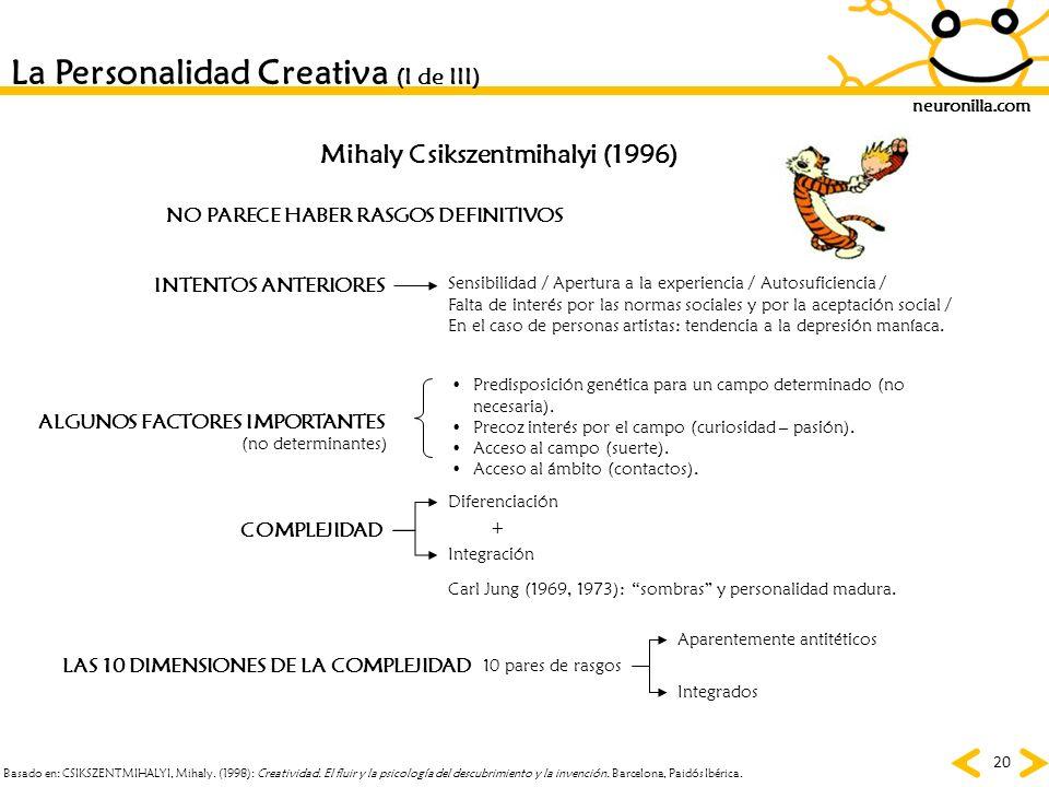 neuronilla.com 20 La Personalidad Creativa (I de III) NO PARECE HABER RASGOS DEFINITIVOS INTENTOS ANTERIORES Sensibilidad / Apertura a la experiencia