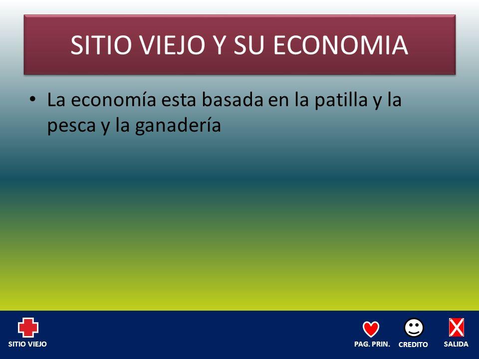 SITIO VIEJO Y SU ECONOMIA La economía esta basada en la patilla y la pesca y la ganadería SALIDA CREDITO PAG.