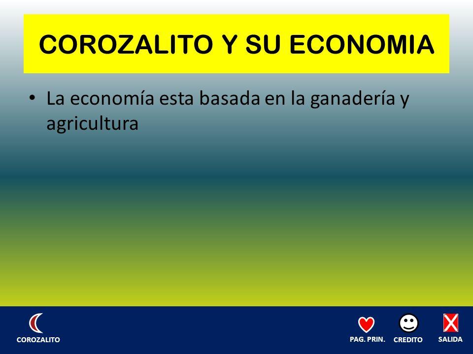 COROZALITO Y SU ECONOMIA La economía esta basada en la ganadería y agricultura SALIDA CREDITO PAG.