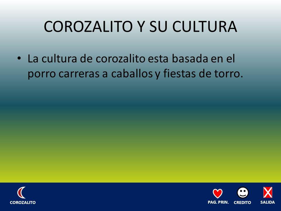 COROZALITO Y SU CULTURA La cultura de corozalito esta basada en el porro carreras a caballos y fiestas de torro.