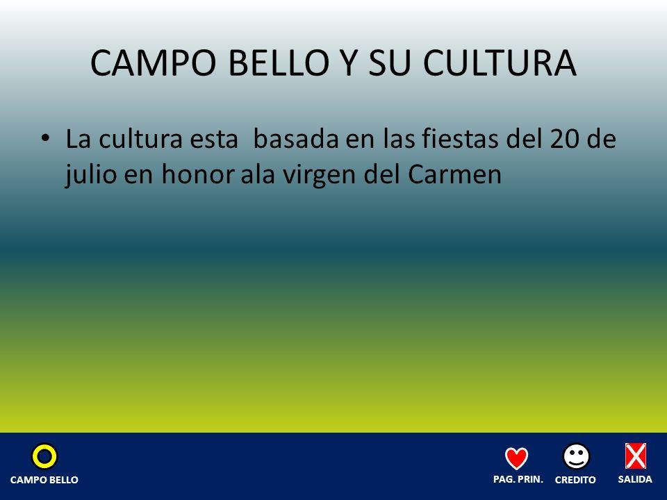CAMPO BELLO Y SU CULTURA La cultura esta basada en las fiestas del 20 de julio en honor ala virgen del Carmen SALIDA CREDITO PAG.