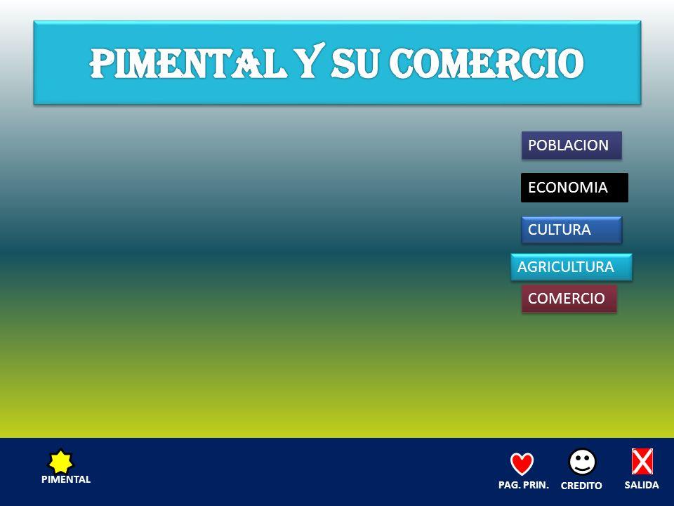 POBLACION ECONOMIA CULTURA AGRICULTURA COMERCIO SALIDA CREDITO PAG. PRIN. PIMENTAL