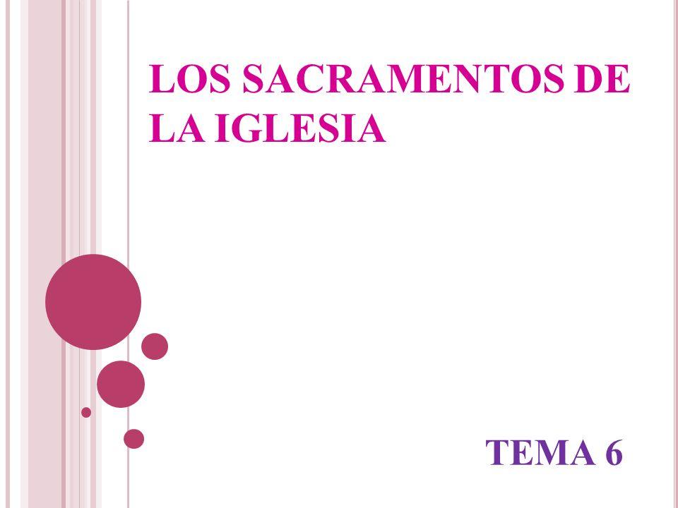 LOS SACRAMENTOS DE LA IGLESIA TEMA 6