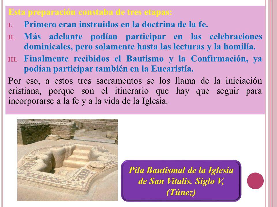 Esta preparación constaba de tres etapas: I. Primero eran instruidos en la doctrina de la fe. II. Más adelante podían participar en las celebraciones