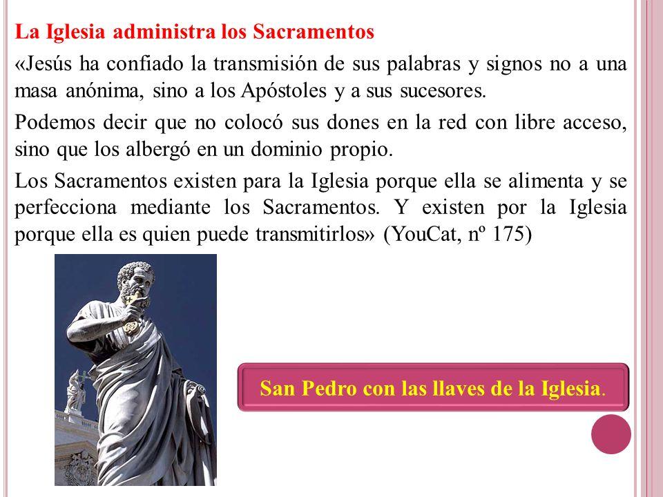 La Iglesia administra los Sacramentos «Jesús ha confiado la transmisión de sus palabras y signos no a una masa anónima, sino a los Apóstoles y a sus sucesores.