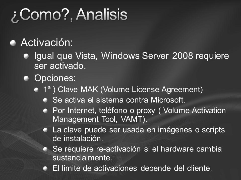 Activación: Igual que Vista, Windows Server 2008 requiere ser activado. Opciones: 1ª ) Clave MAK (Volume License Agreement) Se activa el sistema contr