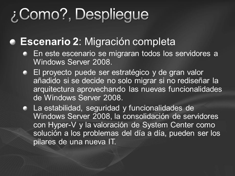 Escenario 2: Migración completa En este escenario se migraran todos los servidores a Windows Server 2008. El proyecto puede ser estratégico y de gran