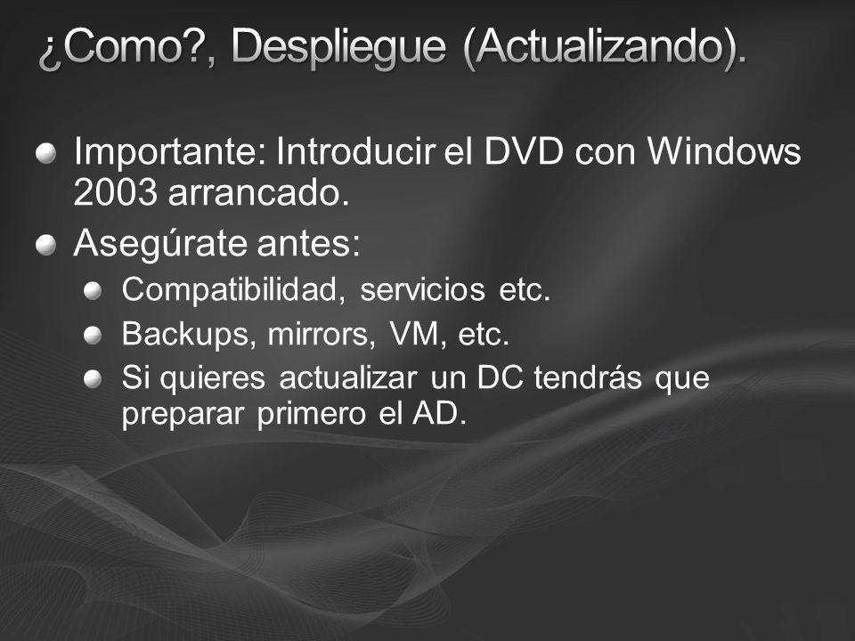 Importante: Introducir el DVD con Windows 2003 arrancado. Asegúrate antes: Compatibilidad, servicios etc. Backups, mirrors, VM, etc. Si quieres actual