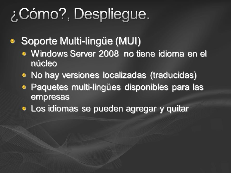 Soporte Multi-lingüe (MUI) Windows Server 2008 no tiene idioma en el núcleo No hay versiones localizadas (traducidas) Paquetes multi-lingües disponibl