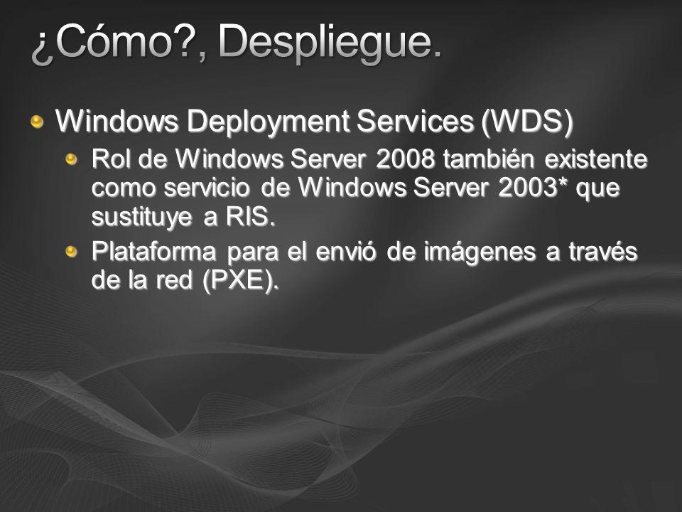 Windows Deployment Services (WDS) Rol de Windows Server 2008 también existente como servicio de Windows Server 2003* que sustituye a RIS. Plataforma p
