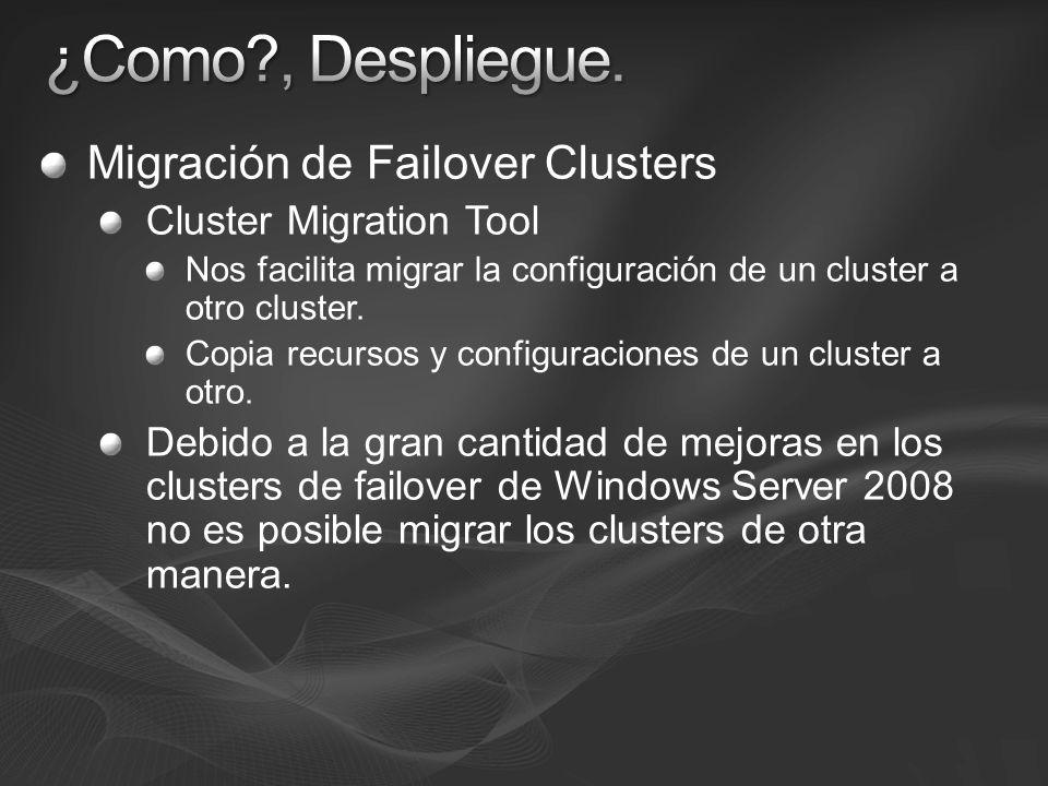 Migración de Failover Clusters Cluster Migration Tool Nos facilita migrar la configuración de un cluster a otro cluster. Copia recursos y configuracio