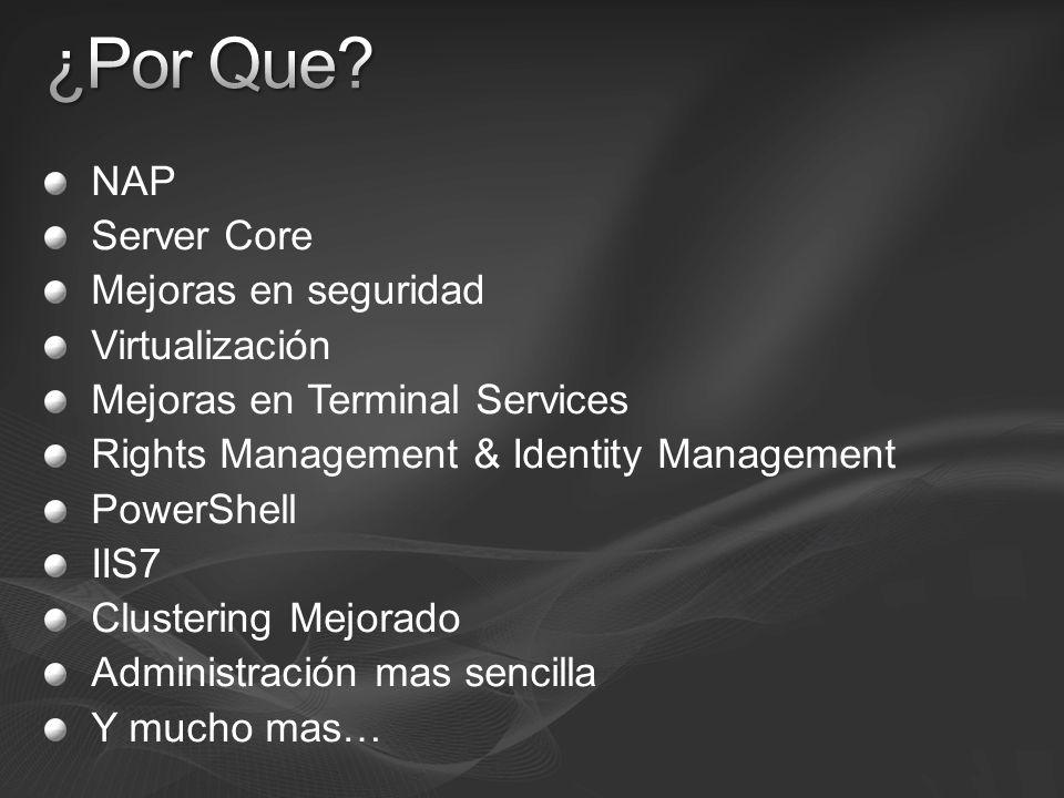 NAP Server Core Mejoras en seguridad Virtualización Mejoras en Terminal Services Rights Management & Identity Management PowerShell IIS7 Clustering Me