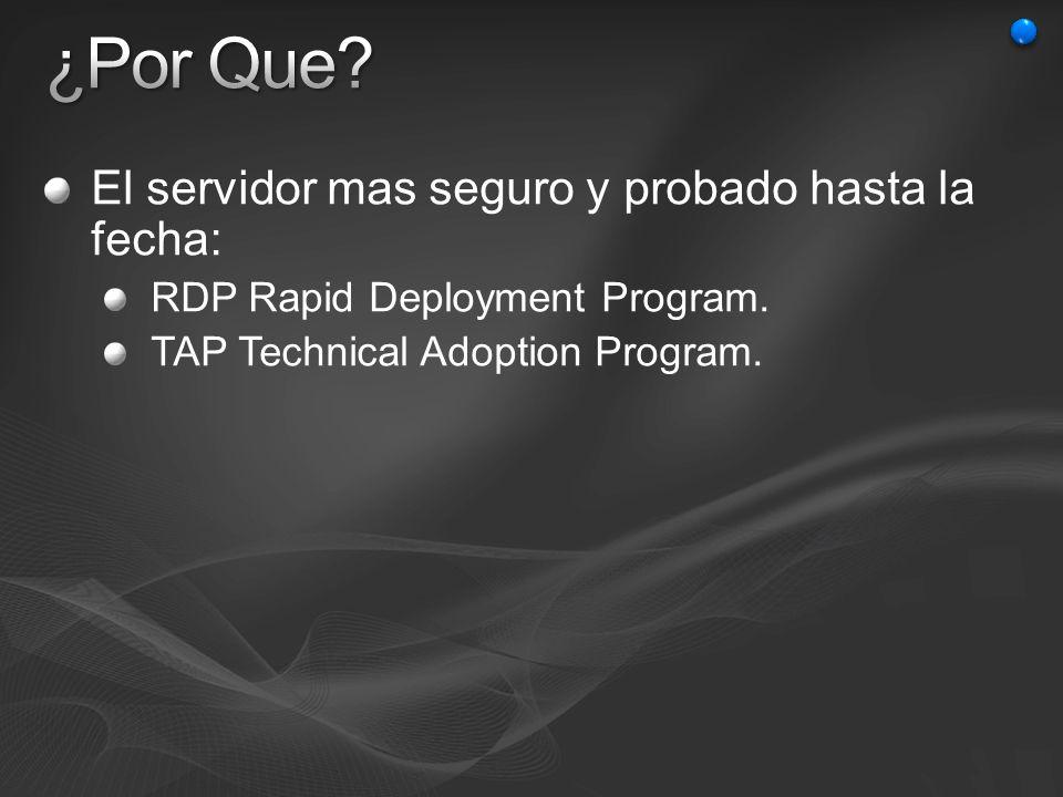 El servidor mas seguro y probado hasta la fecha: RDP Rapid Deployment Program. TAP Technical Adoption Program.