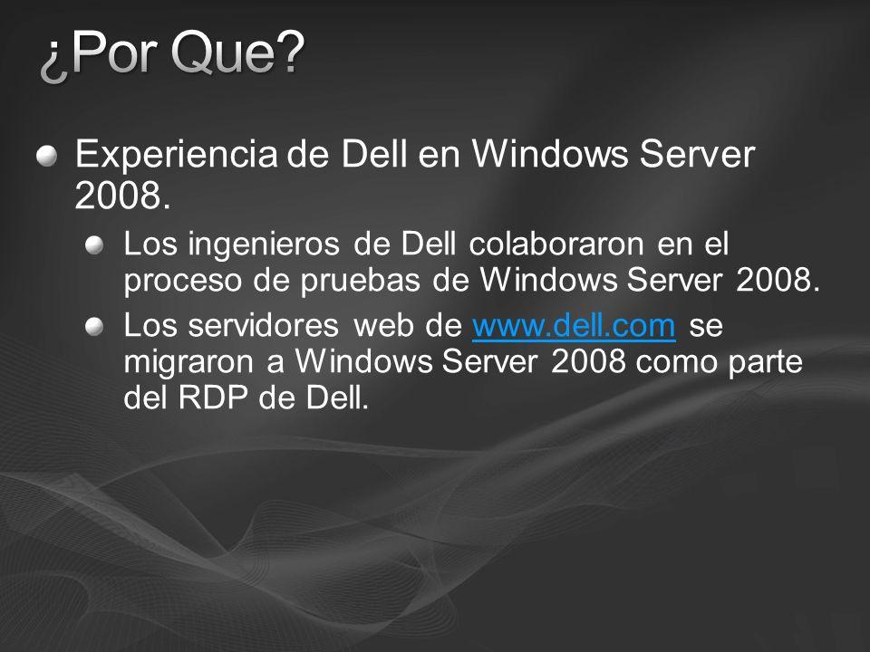 Experiencia de Dell en Windows Server 2008. Los ingenieros de Dell colaboraron en el proceso de pruebas de Windows Server 2008. Los servidores web de