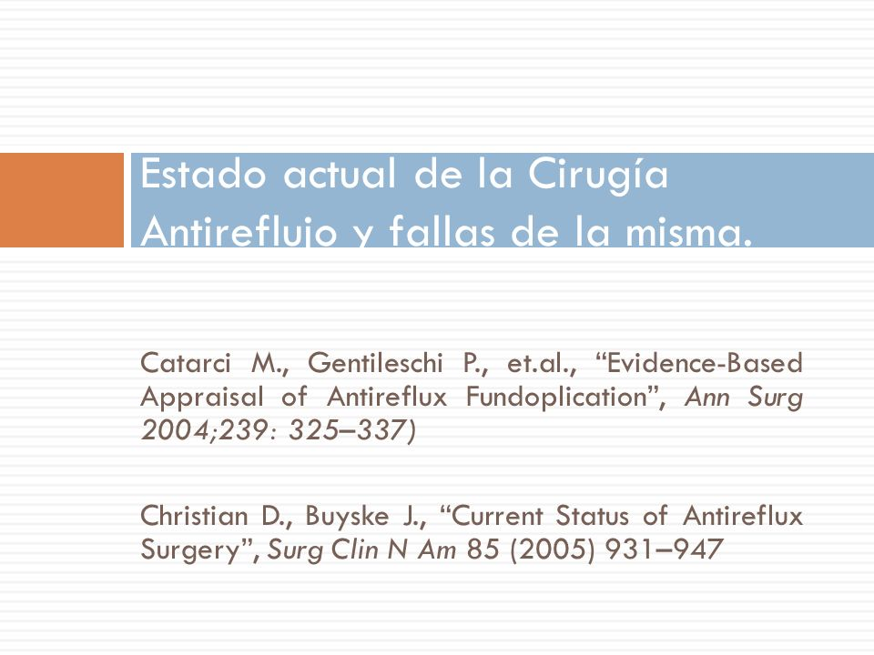 Catarci M., Gentileschi P., et.al., Evidence-Based Appraisal of Antireflux Fundoplication, Ann Surg 2004;239: 325–337) Christian D., Buyske J., Curren