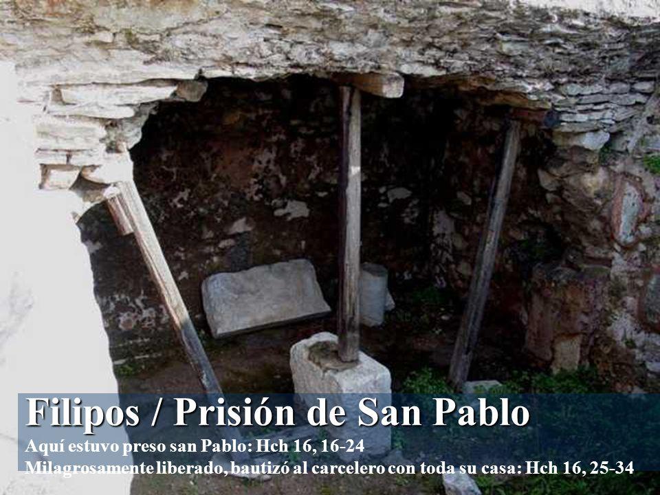 Filipos / Prisión de San Pablo Filipos / Prisión de San Pablo Aquí estuvo preso san Pablo: Hch 16, 16-24 Milagrosamente liberado, bautizó al carcelero con toda su casa: Hch 16, 25-34