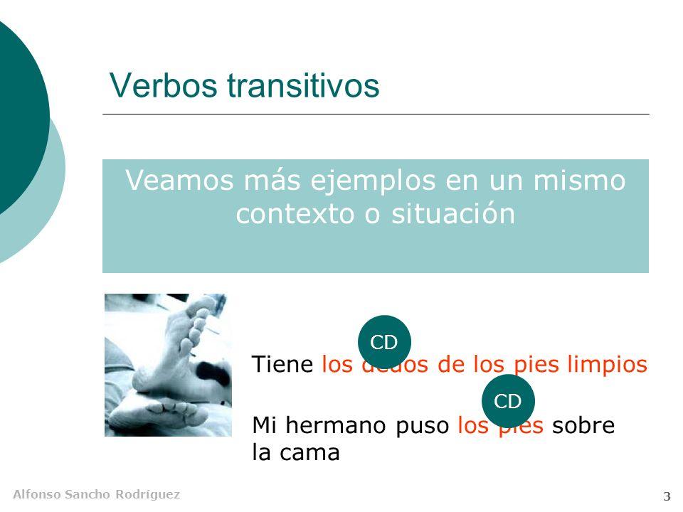Alfonso Sancho Rodríguez 3 Verbos transitivos Veamos más ejemplos en un mismo contexto o situación Tiene los dedos de los pies limpios Mi hermano puso los pies sobre la cama CD