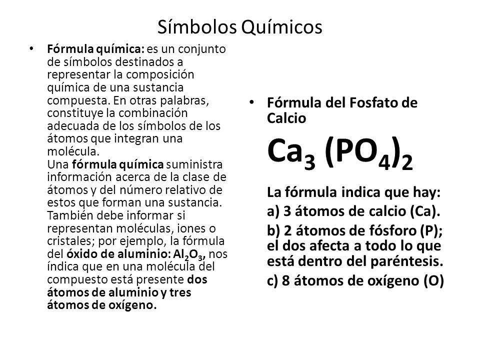 Símbolos Químicos Fórmula química: es un conjunto de símbolos destinados a representar la composición química de una sustancia compuesta. En otras pal