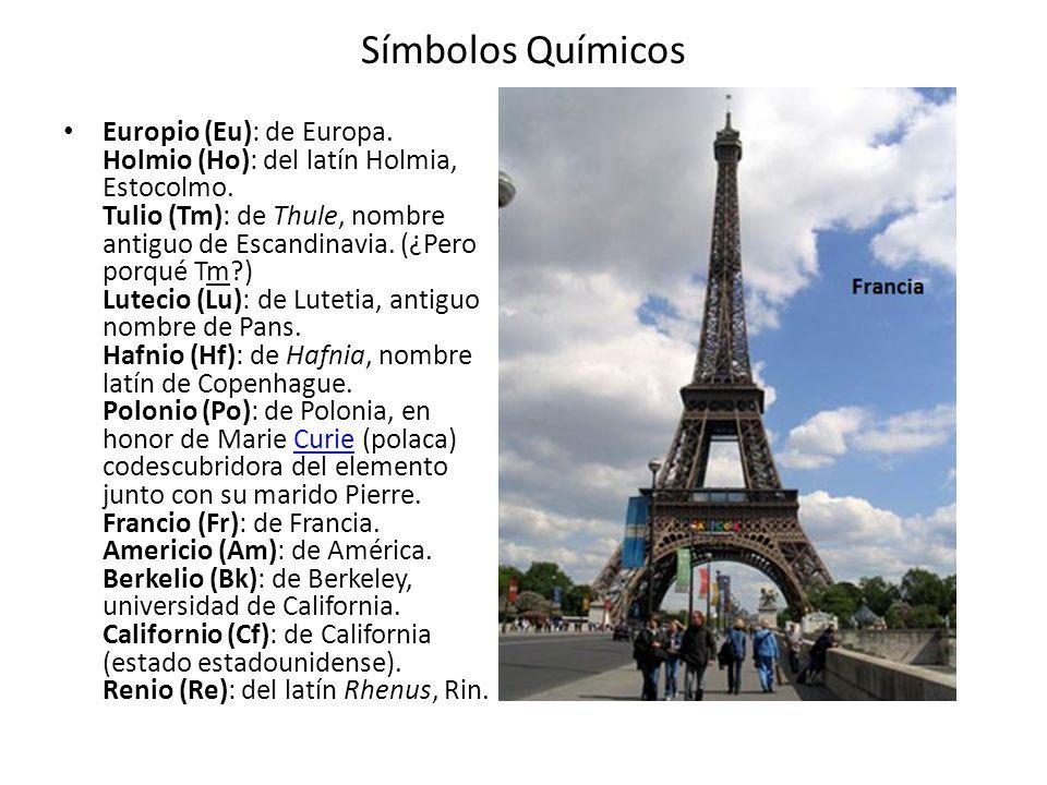 Símbolos Químicos Europio (Eu): de Europa. Holmio (Ho): del latín Holmia, Estocolmo. Tulio (Tm): de Thule, nombre antiguo de Escandinavia. (¿Pero porq