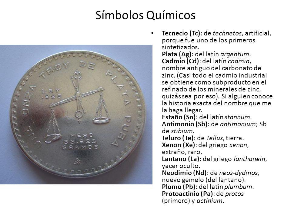 Símbolos Químicos Tecnecio (Tc): de technetos, artificial, porque fue uno de los primeros sintetizados. Plata (Ag): del latín argentum. Cadmio (Cd): d