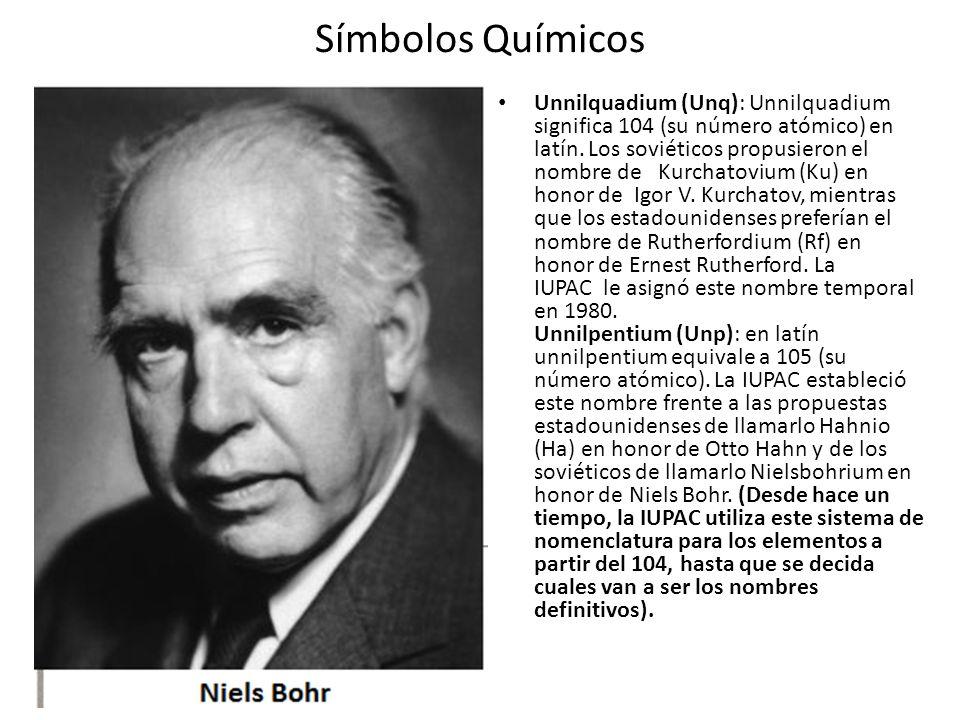 Símbolos Químicos Unnilquadium (Unq): Unnilquadium significa 104 (su número atómico) en latín. Los soviéticos propusieron el nombre de Kurchatovium (K