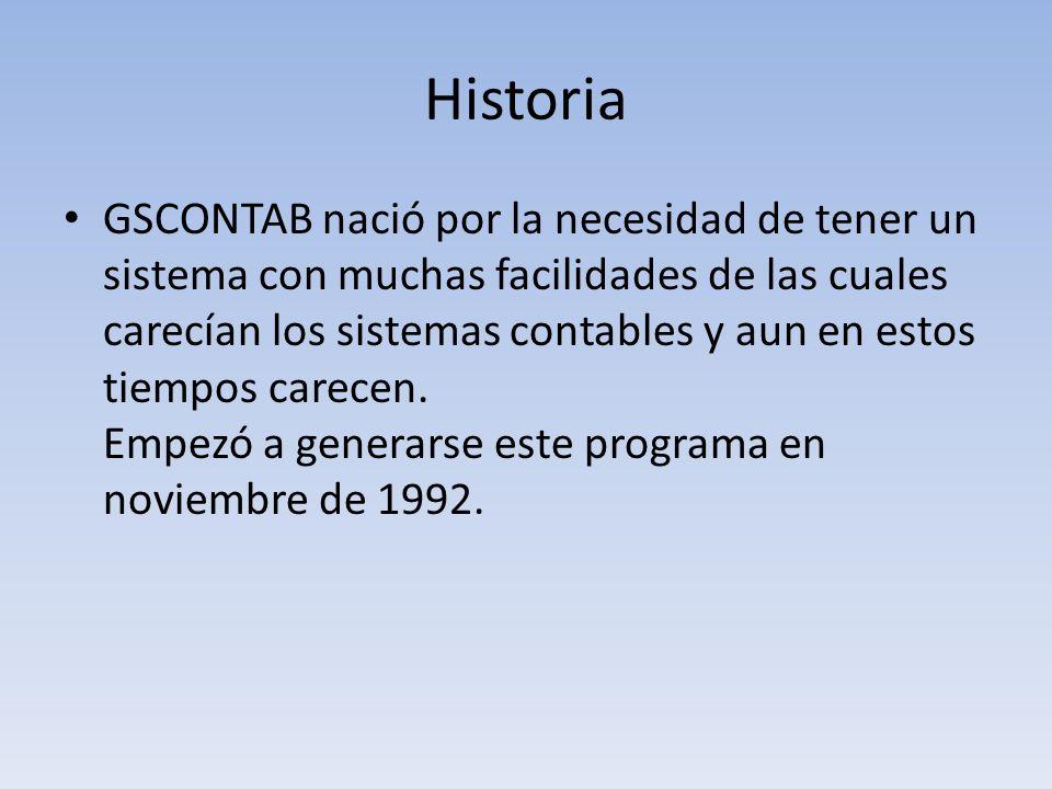 Historia GSCONTAB nació por la necesidad de tener un sistema con muchas facilidades de las cuales carecían los sistemas contables y aun en estos tiemp