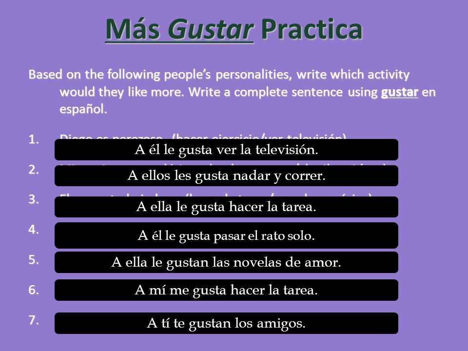 Más Gustar Practica Based on the following peoples personalities, write which activity would they like more. Write a complete sentence using gustar en
