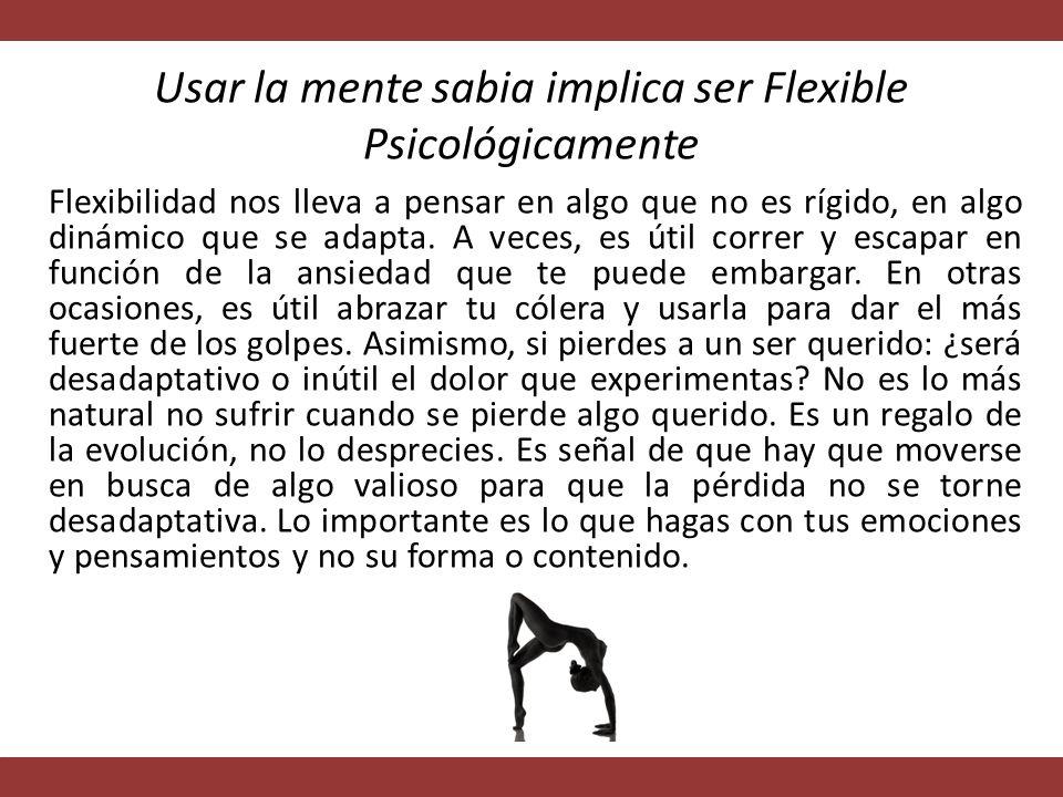 Flexibilidad nos lleva a pensar en algo que no es rígido, en algo dinámico que se adapta.