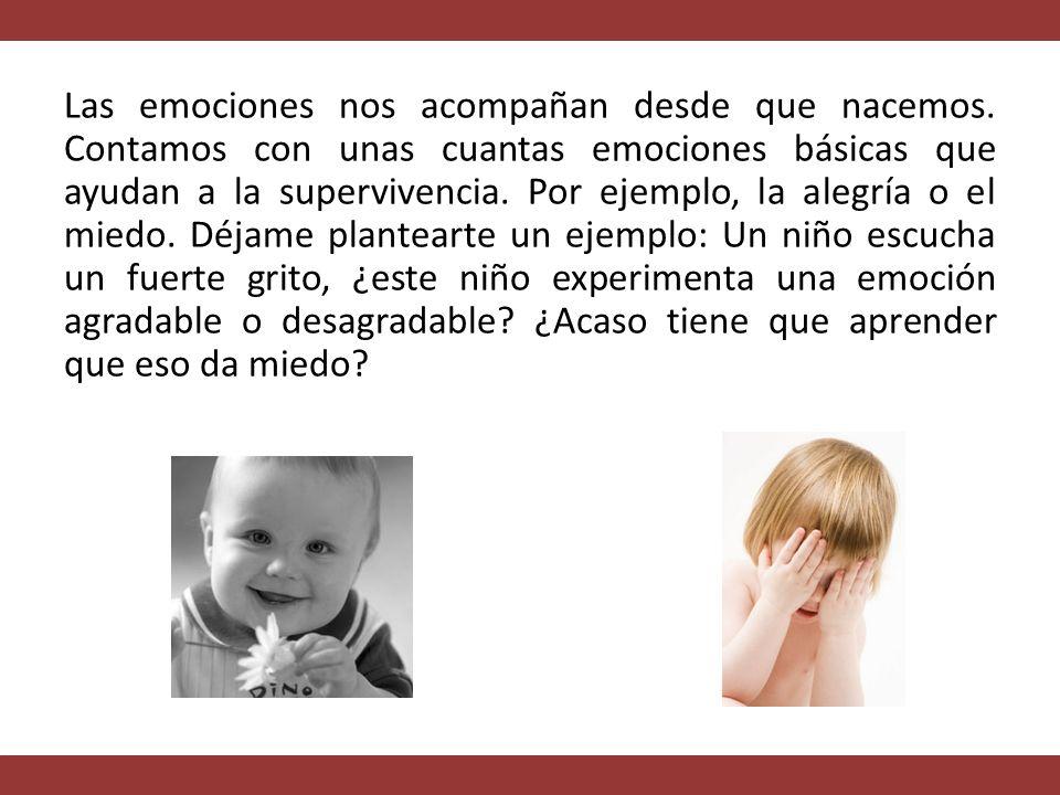 Las emociones nos acompañan desde que nacemos.
