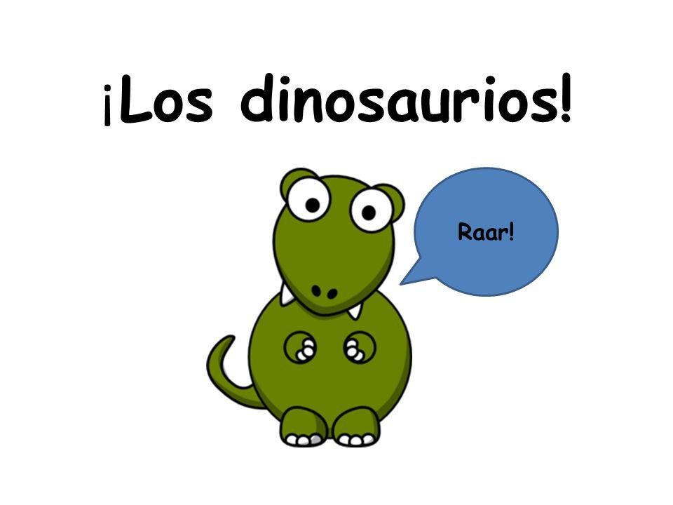¡ Los dinosaurios! Raar!