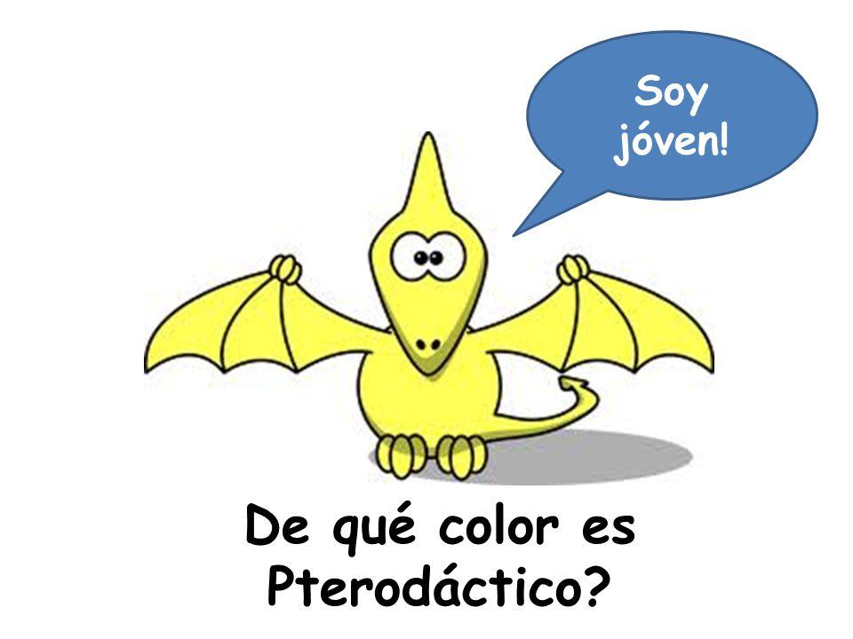 De qué color es Pterodáctico? Soy jóven!