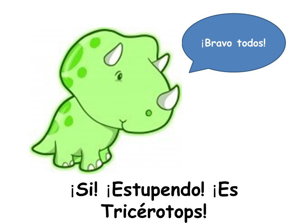 ¡ Si! ¡ Estupendo! ¡ Es Tricérotops! ¡ Bravo todos!