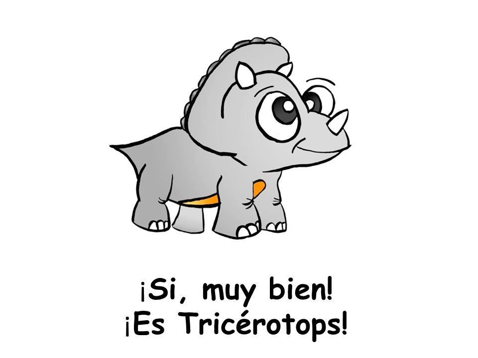 ¡ Si, muy bien! ¡ Es Tricérotops!