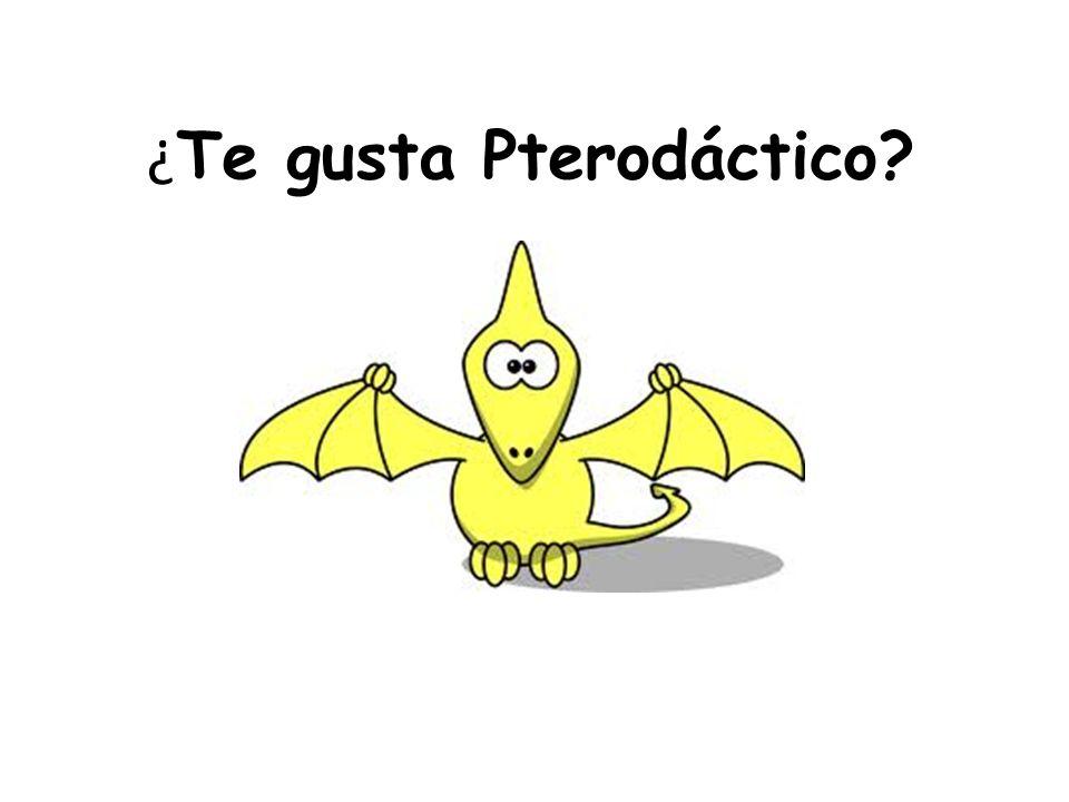 ¿ Te gusta Pterodáctico?