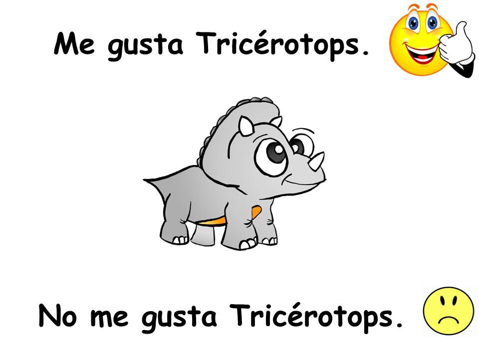 Me gusta Tricérotops. No me gusta Tricérotops.