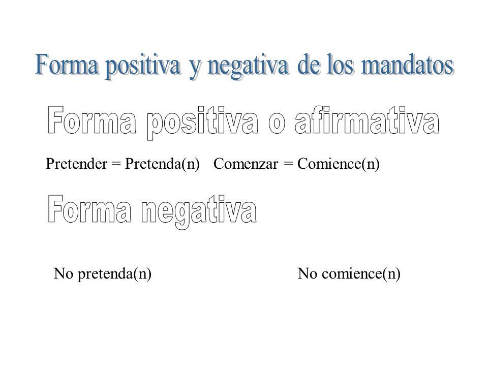 Pretender = Pretenda(n) Comenzar = Comience(n) No pretenda(n)No comience(n)