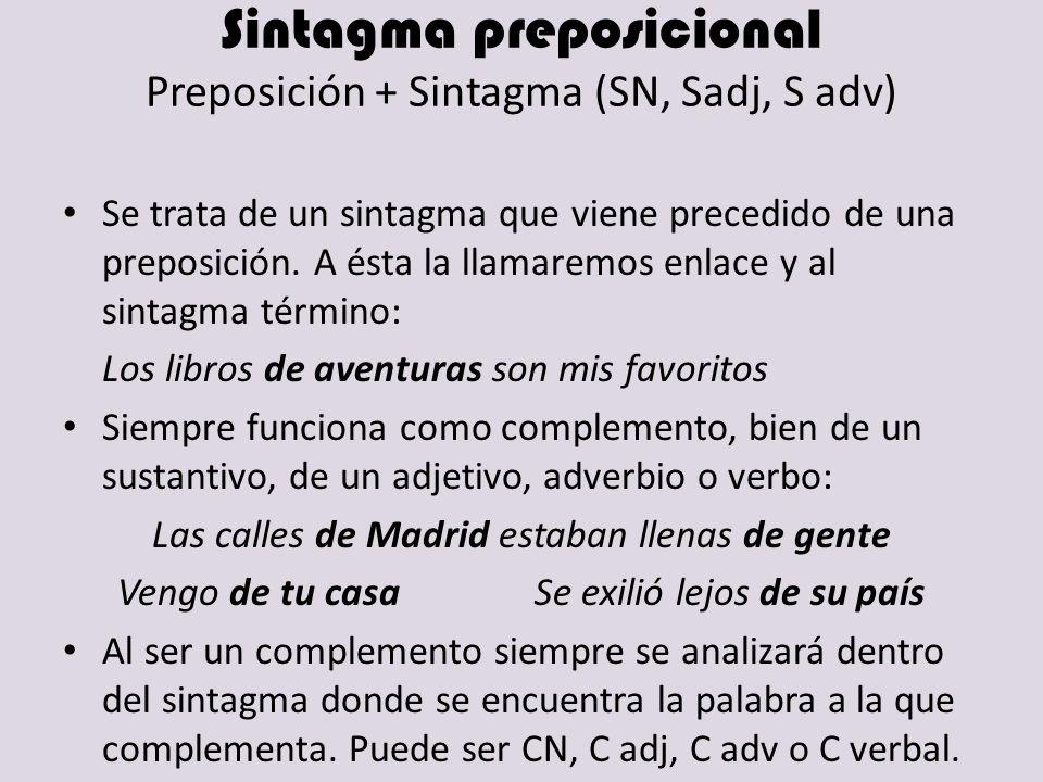 Sintagma preposicional Preposición + Sintagma (SN, Sadj, S adv) Se trata de un sintagma que viene precedido de una preposición. A ésta la llamaremos e
