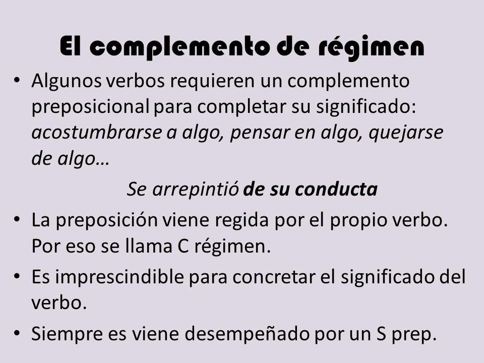 El complemento de régimen Algunos verbos requieren un complemento preposicional para completar su significado: acostumbrarse a algo, pensar en algo, q