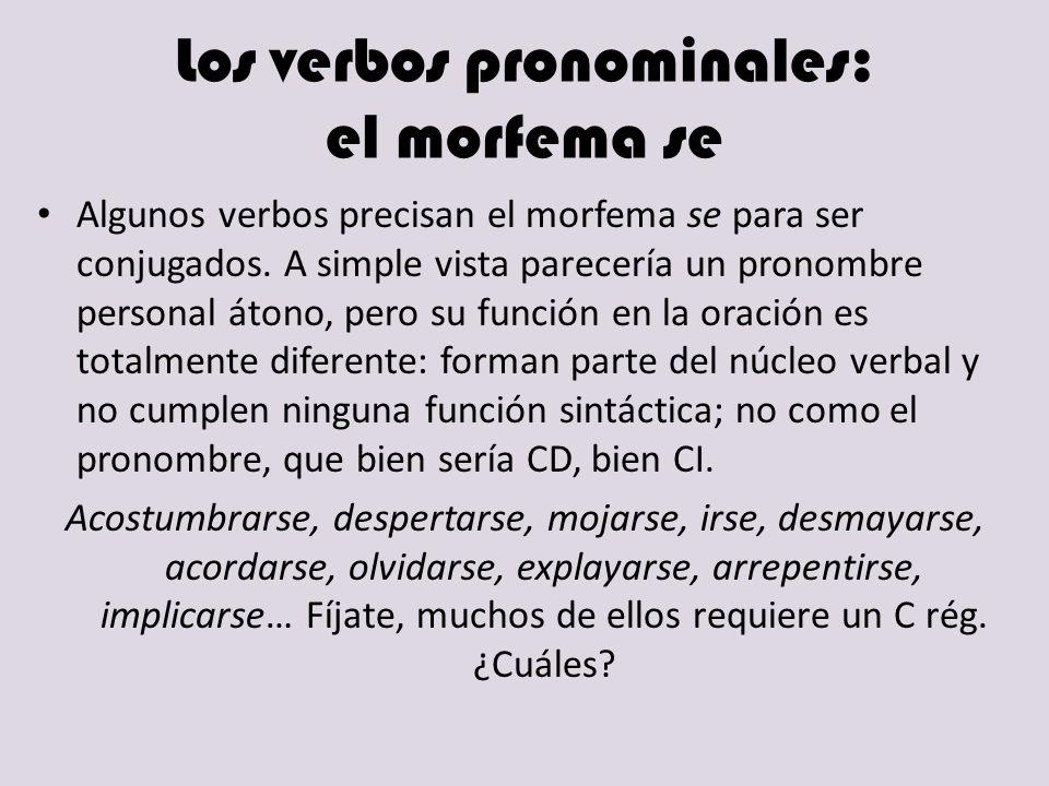 Los verbos pronominales: el morfema se Algunos verbos precisan el morfema se para ser conjugados. A simple vista parecería un pronombre personal átono