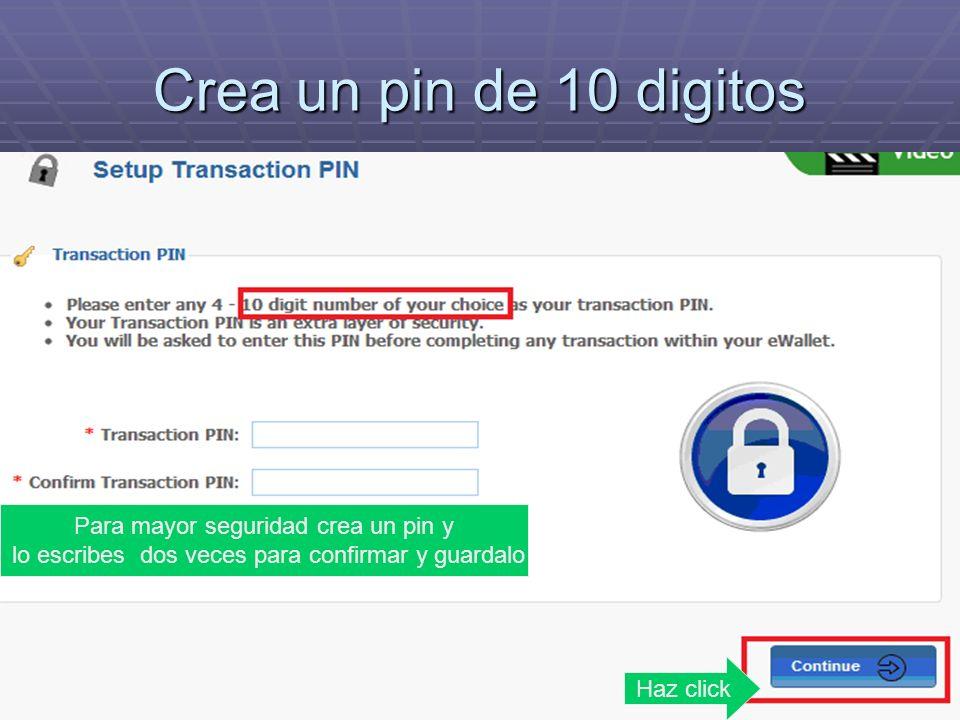 Crea un pin de 10 digitos Haz click Para mayor seguridad crea un pin y lo escribes dos veces para confirmar y guardalo