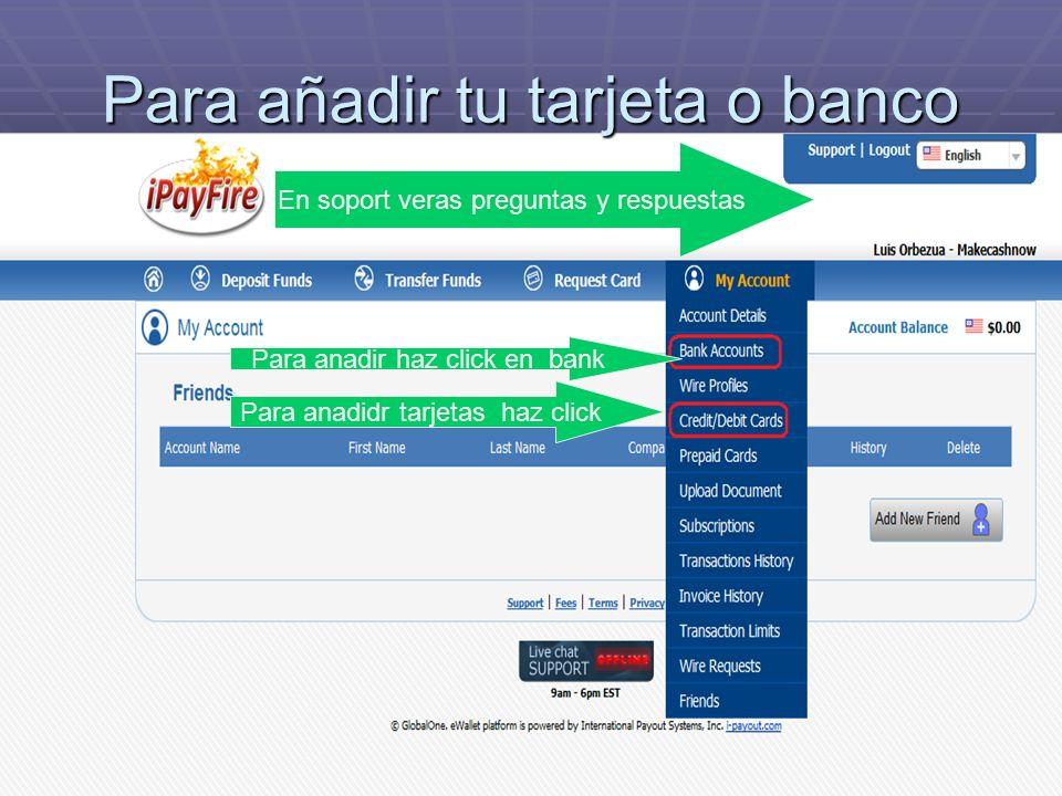 Para añadir tu tarjeta o banco Para anadir haz click en bank Para anadidr tarjetas haz click En soport veras preguntas y respuestas