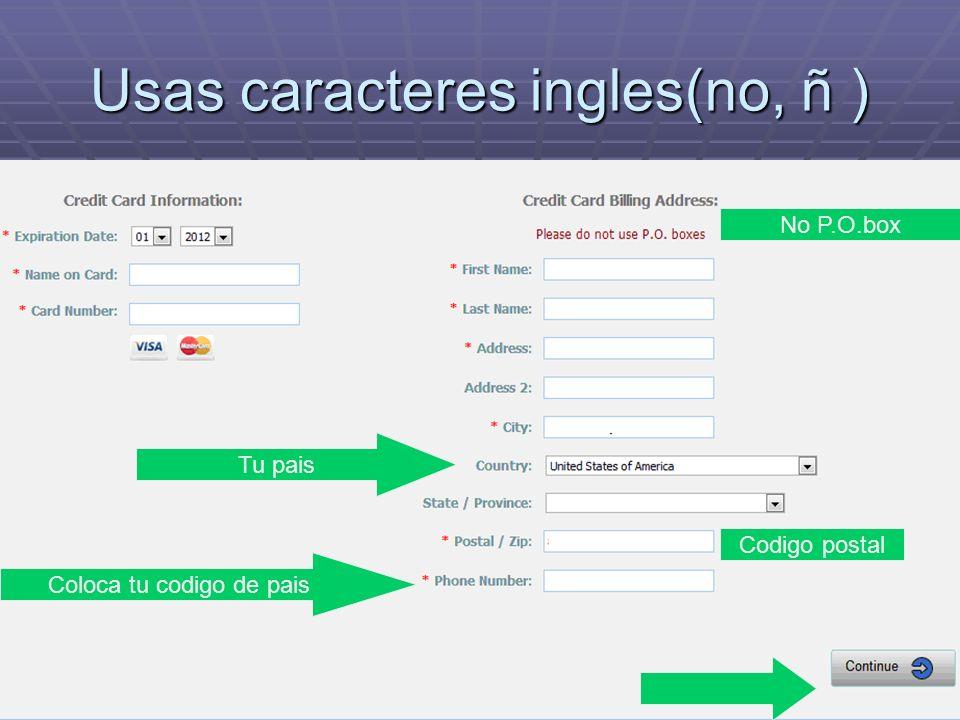 Usas caracteres ingles(no, ñ ) No P.O.box Tu pais Codigo postal Coloca tu codigo de pais