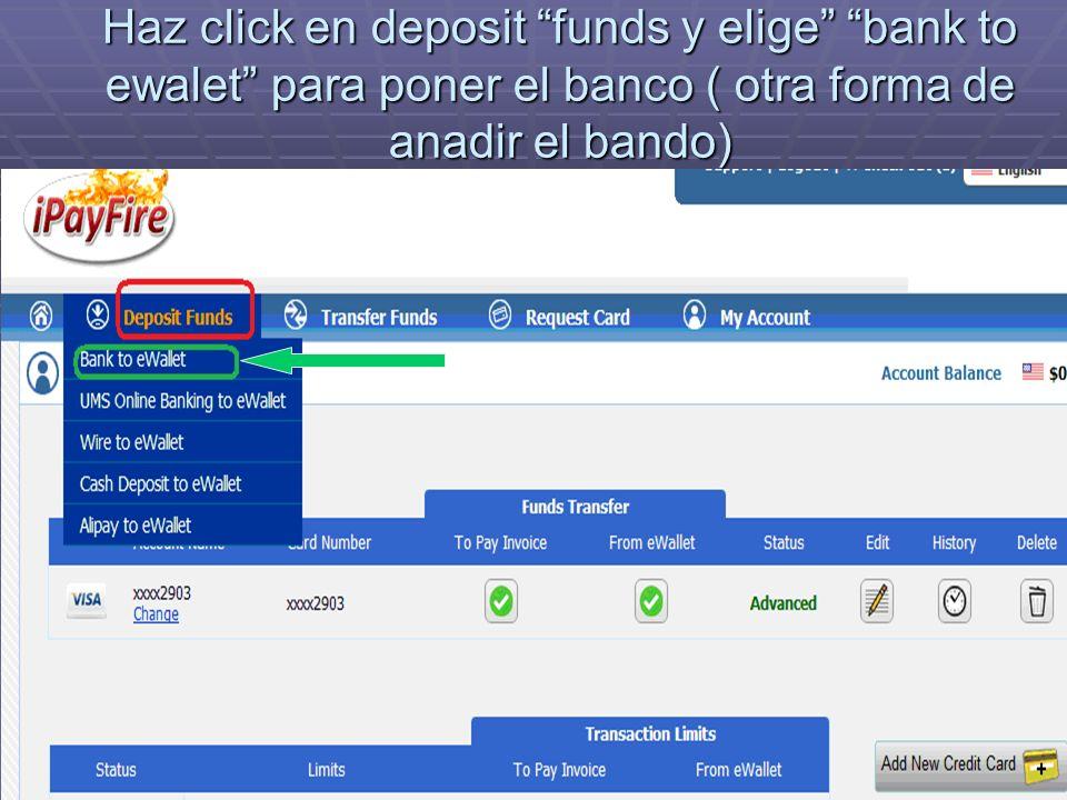 Haz click en deposit funds y elige bank to ewalet para poner el banco ( otra forma de anadir el bando)